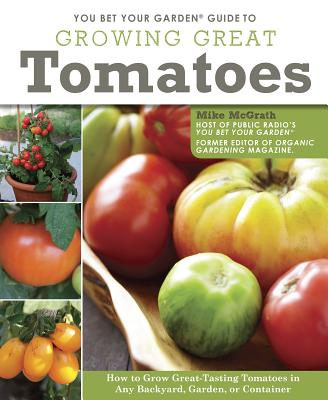You Bet Your Garden Guide to Growing Great Tomatoes By McGrath, Mike